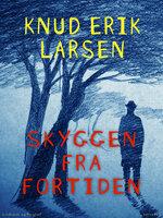 Skyggen fra fortiden - Knud Erik Larsen