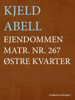 Ejendommen matr. nr. 267 østre kvarter - Kjeld Abell