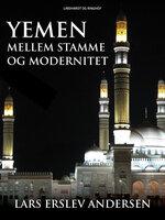 Yemen. Mellem stamme og modernitet - Lars Erslev Andersen