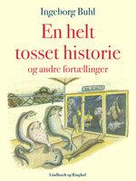 En helt tosset historie og andre fortællinger - Ingeborg Buhl