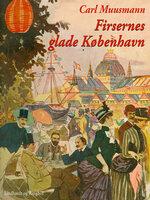 Firsernes glade København: Erindringer og oplevelser - Carl Muusmann