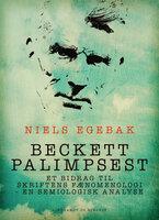 Beckett palimpsest. Et bidrag til skriftens fænomenologi - en semiologisk analyse - Niels Egebak