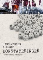 Konstateringer. Dobbelt-essays & andre stykker - Hans-Jørgen Nielsen