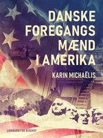 Danske foregangsmænd i Amerika - Karin Michaëlis