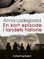 En kort episode i landets historie - Anna Ladegaard