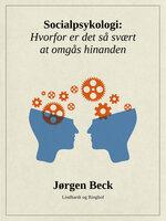 Socialpsykologi: Hvorfor er det så svært at omgås hinanden - Jørgen Beck