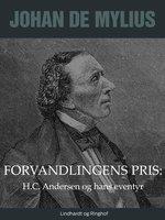 Forvandlingens pris: H.C. Andersen og hans eventyr - Johan de Mylius