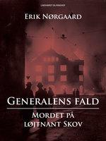 Generalens fald: Mordet på løjtnant Skov - Erik Nørgaard