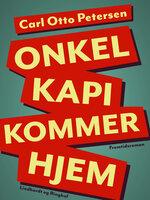 """Onkel """"Kapi"""" kommer hjem - Carl Otto Petersen"""