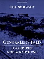 Generalens fald: Forræderiet mod sabotørerne - Erik Nørgaard