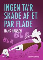 Ingen ta r skade af et par flade - Hans Hansen