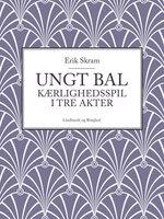 Ungt bal: Kærlighedsspil i tre akter - Erik Skram