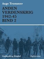 Anden verdenskrig 1942-45 (Bind 2) - Aage Trommer