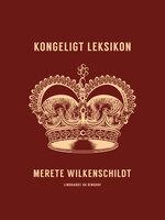 Kongeligt leksikon - Merete Wilkenschildt