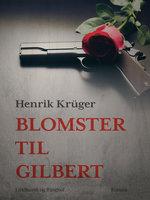 Blomster til Gilbert - Henrik Krüger