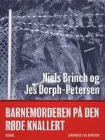 Barnemorderen på den røde knallert - Jes Dorph-Petersen,Niels Brinch