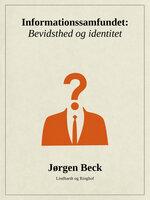 Informationssamfundet: Bevidsthed og identitet - Jørgen Beck
