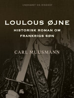 Loulous øjne. Historisk roman om Frankrigs søn - Carl Muusmann