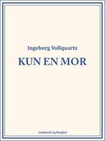 Kun en mor - Ingeborg Vollquartz