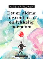 Det er aldrig for sent at få en lykkelig barndom - Kirsten Fauken