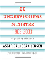 28 undervisningsministre 1903-2003. En personlig beskrivelse - Asger Baunsbak-Jensen