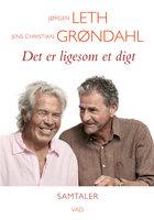 Det er ligesom et digt - Jens Christian Grøndahl, Jørgen Leth