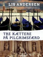 Tre kættere på pilgrimsfærd - Lis Andersen