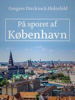 På sporet af København - Gregers Dirckinck Holmfeld