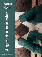 Jeg – et menneske - Sverre Holm