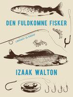 Den fuldkomne fisker - Izaak Walton