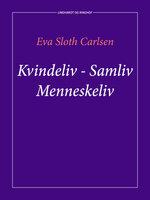 Kvindeliv - samliv - menneskeliv - Eva Sloth Carlsen