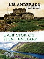 Over stok og sten i England - Lis Andersen