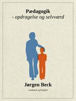 Pædagogik - opdragelse og selvværd - Jørgen Beck