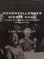 Hohenzollernes sidste dage: Kejser Wilhelm og kronprinsen under krigen - Carl Muusmann