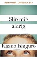 Slip mig aldrig - Kazuo Ishiguro