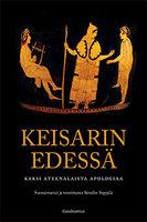 Keisarin edessä - Kaksi ateenalaista apologiaa - Serafim Seppälä