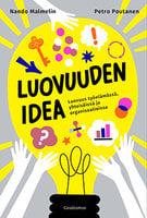 Luovuuden idea - Luovuus työssä, yhteisöissä ja organisaatioissa - Nando Malmelin, Petro Poutanen