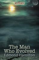 The Man Who Evolved - Edmond Hamilton