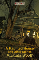 A Haunted House and Other Stories - Virginia Woolf