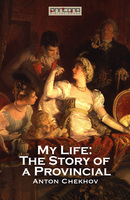 My Life: The Story of a Provincial - Anton Chekhov