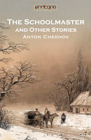 The Schoolmaster and Other Stories - Anton Chekhov