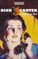 Nick Carter - A Woman at Bay - John R. Coryell