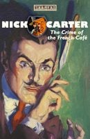 Nick Carter - The Crime of the French Café - John R. Coryell