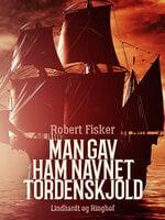 Man gav ham navnet Tordenskjold - Robert Fisker