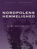 Nordpolens hemmelighed - Carl Muusmann