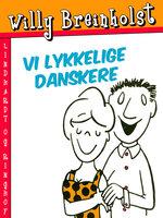 Vi lykkelige danskere - Willy Breinholst