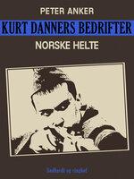 Kurt Danners bedrifter: Norske helte - Peter Anker