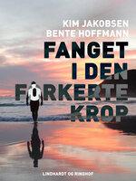 Fanget i den forkerte krop - Bente Hoffmann,Kim Boonta Jakobsen
