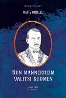 Kun Mannerheim valitsi Suomen - Matts Dumell