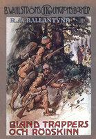 Bland trappers och rödskinn - R.M. Ballantyne